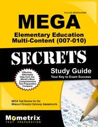MEGA Elementary Education Multi-Content (007-010) Secrets Study Guide              by             MEGA Exam Secrets Test Prep Staff