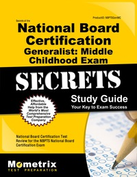 Secrets of the National Board Certification Generalist: Middle Childhood Exam Study Guide              by             National Board Certification Exam Secrets Test Prep Staff