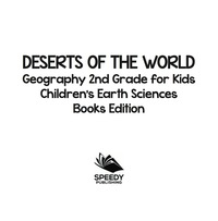 Deserts of The World: Geography 2nd Grade for Kids | Children's Earth Sciences Books Edition              by             Baby Professor