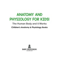 Anatomy and Physiology for Kids! The Human Body and it Works: Science for  Kids - Children's Anatomy & Physiology Books