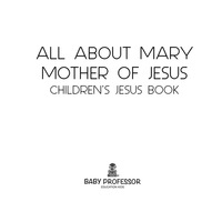 All about Mary Mother of Jesus | Children's Jesus Book              by             Baby Professor