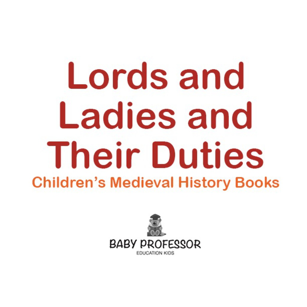 Lords and Ladies and Their Duties- Children's Medieval History Books (eBook) - Baby Professor
