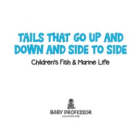 Tails That Go Up and Down and Side to Side   Children's Fish & Marine Life              by             Baby Professor