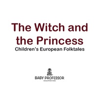 The Witch and the Princess | Children's European Folktales              by             Baby Professor