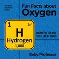 Fun Facts about Oxygen : Chemistry for Kids The Element Series   Children's Chemistry Books 9781541940703