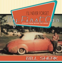 I'll Never Forget My First Car              by             Bill Sherk