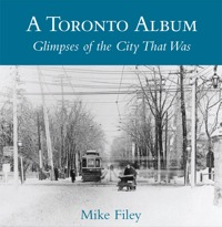 A Toronto Album              by             Mike Filey