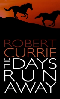 The Days Run Away              by             Robert Currie