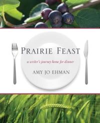 Prairie Feast              by             Amy Jo Ehman