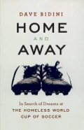Home and Away: In Search of Dreams at the Homeless World Cup of Soccer 9781553656555