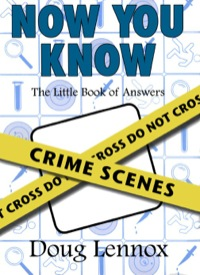 Now You Know Crime Scenes              by             Doug Lennox