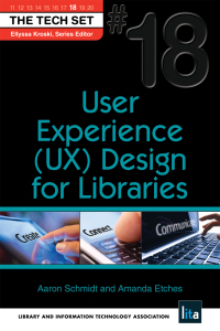 User Experience (UX) Design for Libraries              by             Aaron Schmidt; Amanda Etches