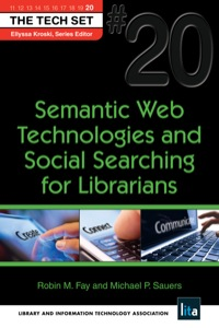 Semantic Web Technologies and Social Searching for Librarians              by             Robin M. Fay; Michael Sauers