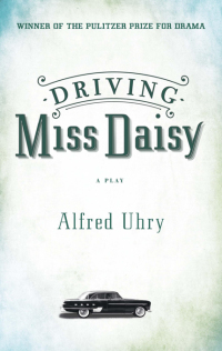 Driving Miss Daisy              by             Alfred Uhry