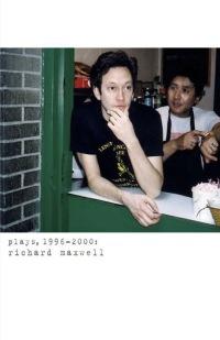 Plays, 1996-2000 (Maxwell)              by             Richard Maxwell