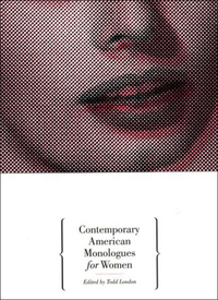 Contemporary American Monologues for Women              by             Todd London