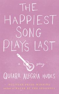 The Happiest Song Plays Last              by             Quiara Alegría Hudes