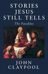 Stories Jesus Still Tells              by             Claypool, John