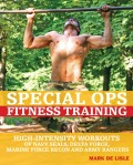 Special Ops Fitness Training: High-Intensity Workouts of Navy Seals, Delta Force, Marine Force Recon and Army Rangers 9781569753309