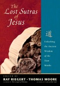 The Lost Sutras of Jesus: Unlocking the Ancient Wisdom of the Xian Monks 9781569758571