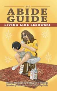 The Abide Guide              by             Oliver Benjamin; Dwayne Eutsey