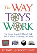 The Way Toys Work: The Science Behind the Magic 8 Ball, Etch A Sketch, Boomerang, and More 9781569764022