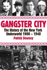 Gangster City: The History of the New York Underworld 1900-1935              by             Patrick Downey