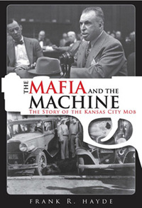 The Mafia and the Machine: The Story of the Kansas City Mob              by             Frank R. Hayde