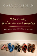 The Family You've Always Wanted: Five Ways You Can Make It Happen 9781575674018