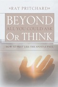 Beyond All You Could Ask or Think: How to Pray Like the Apostle Paul 9781575676487