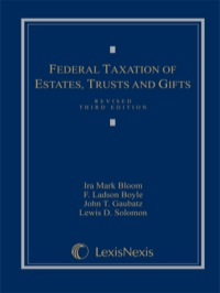 Federal Taxation of Estates, Trusts and Gifts: Cases, Problems and Materials              by             Bloom, Ira Mark; Boyle, Ladson F.; Gaubatz, John T.; Solomon, Lewis D.