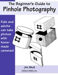 The Beginners Guide to Pinhole Photography 9781584283164