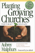 Planting Growing Churches for the 21st Century: A Comprehensive Guide for New Churches and Those Desiring Renewal 9781585580767