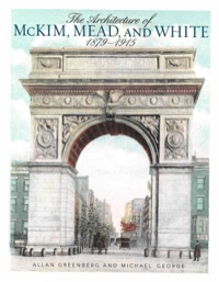 The Architecture of McKim, Mead, and White              by             Greenberg, Allan; George, Michael