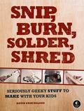Snip, Burn, Solder, Shred 9781593273873