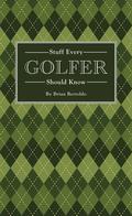 Stuff Every Golfer Should Know 9781594748004