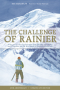 The Challenge of Rainier, 40th Anniversary: A Record of the Explorations and Ascents, Triumphs and Tragedies on the Northwest's Greatest Mountain, 4th Edition 9781594855214