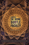 A Map of the Divine Subtle Faculty: The Concept of the Heart in the Works of Ghazali, Said Nursi, and Fethullah Gulen 9781597848770