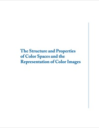 The Structure and Properties of Color Spaces and the Representation of Color Images              by             Eric Dubois