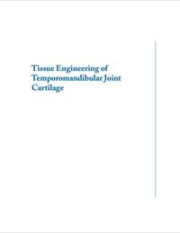 Tissue Engineering of Temporomandibular Joint Cartilage              by             Kyriacos Athanasiou; Alejandro J. Almarza; Michael S. Detamore; Kerem N. Kalpakci