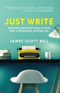 Just Write              by             James Scott Bell