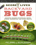 The Secret Lives of Backyard Bugs 9781603427074