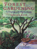 Forest Gardening: Cultivating an Edible Landscape 9781603580502