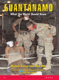 Guantánamo: What the World Should Know              by             Ratner, Michael; Ray, Ellen