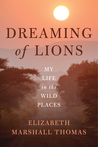 Dreaming of Lions              by             Elizabeth Marshall Thomas