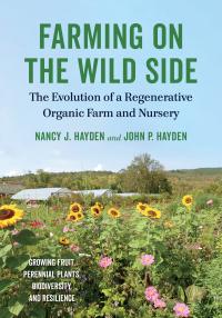 Farming on the Wild Side              by             Nancy J. Hayden; John P. Hayden