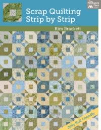 Scrap Quilting, Strip by Strip              by             Kim Brackett