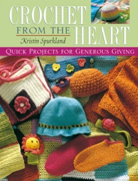Crochet from the Heart              by             Kristin Spurkland