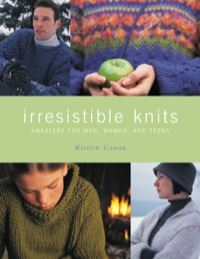 Irresistible Knits: Sweaters for Men, Women, and Teens              by             Cowan, Kirsten
