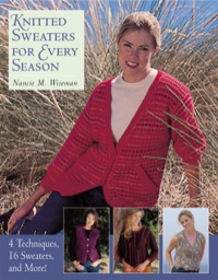 Knitted Sweaters for Every Season: 4 Techniques, 16 Sweaters, and MORE!              by             Wiseman, Nancie M.